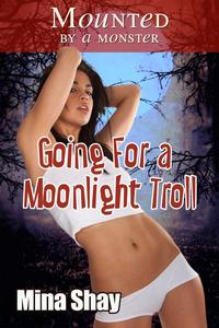 Mounted by a Monster: Going For a Moonlight Troll