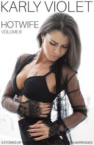 Hotwife: 3 Stories Of Naughty Wives And Their Open Marriages - Volume 6