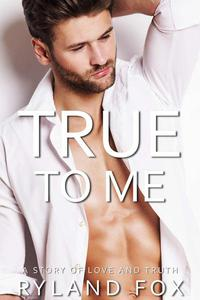 True To Me: A Story Of Love And Truth