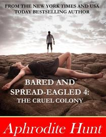 Bared and Spread-eagled 4: The Cruel Colony