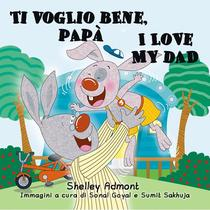 Ti voglio bene, papà I Love My Dad (Bilingual Italian Kids Book)