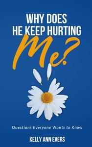 Why Does He Keep Hurting Me? Questions Everyone Wants to Know