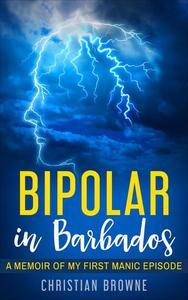 Bipolar in Barbados: A Memoir of My First Manic Episode