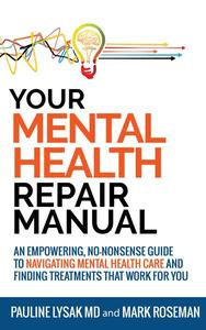 Your Mental Health Repair Manual: An Empowering, No-Nonsense Guide to Navigating Mental Health Care and Finding Treatments That Work for You