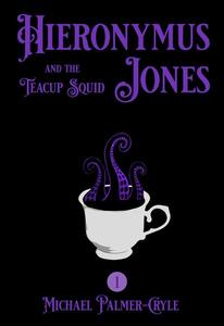 Hieronymus Jones and the Teacup Squid