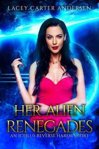 Her Alien Renegades: Otherworldly Mates: An Iceilus Reverse Harem Short Story