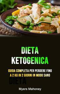 Dieta Ketogenica: Guida Completa Per Perdere Fino A 2 Kg In 2 Giorni In Modo Sano