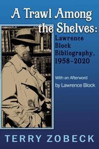 A Trawl Among The Shelves: Lawrence Block Bibliography, 1958-2020