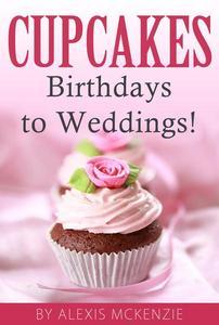 CupCakes: Birthdays to Weddings!