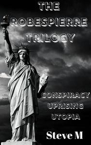The Robespierre Trilogy: Conspiracy, Uprising and Utopia