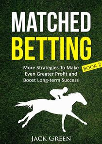 Matched Betting Book 2: More Strategies To Make Even Greater Profit and Boost Long-term Success