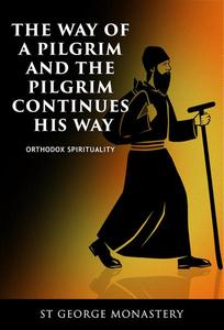 The Way of a Pilgrim And the Pilgrim Continues His Way