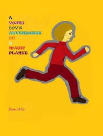 A Young boy's Adventures on a Magic Planet