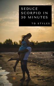 Seduce Scorpio in 30 Minutes