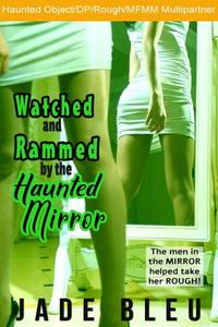 Watched and Rammed by the Haunted Mirror