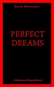 Perfect Dreams (A Collection of Original Poetry)