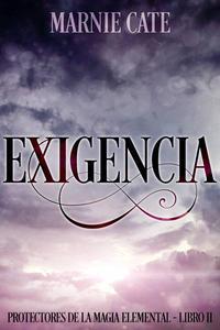 Exigencia - Protectores de la Magia Elemental Libro 2