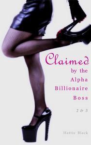 Claimed by the Alpha Billionaire Boss 2 & 3