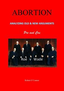 ABORTION—Analyzing All the Old and New Arguments