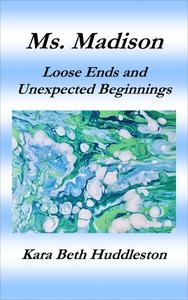 Ms. Madison, Loose Ends and Unexpected Beginnings