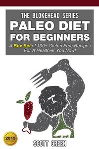 Paleo Diet For Beginners:A Box Set of 100+ Gluten Free Recipes For A Healthier You Now!