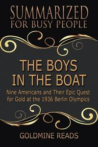 The Boys in the Boat - Summarized for Busy People: Nine Americans and Their Epic Quest for Gold at the 1936 Berlin Olympics