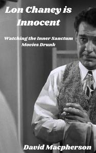 Lon Chaney is Dead: Watching the Inner Sanctum Movies Drunk
