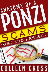 Anatomy of a Ponzi Scheme, Scams Past and Present