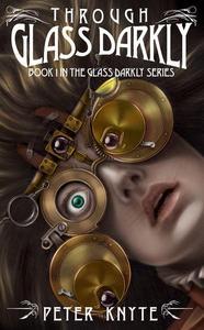 Through Glass Darkly - Book 1 in the Glass Darkly series