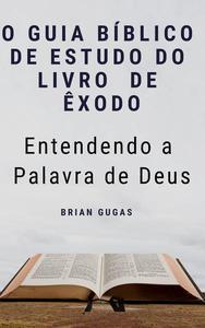O Guia Bíblico de Estudo do Livro  de Êxodo - Entendendo a Palavra de Deus