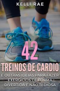 42 Treinos de cardio e outras ideias para fazer exercícios de forma divertida e não tediosa