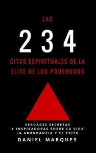 Las 234 Citas Espirituales de La Elite de Los Poderosos: Verdades Secretas y Inspiradoras sobre La Vida, La Abundancia y El Éxito