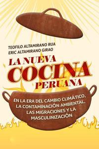 La nueva cocina peruana. En la era del cambio climático, la contaminación ambiental, las migraciones y la masculinización