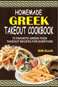 Homemade Greek Takeout Cookbook: 75 Favorite Greek Food Takeout Recipes For Everyone