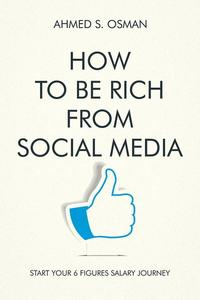 How To Be Rich from Social Media	: Start Your 6 Figures Salary Journey