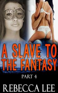 A Slave to the Fantasy, Part 4: A New Obsession