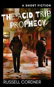 The Acid Trip Prophecy: A Short Fiction