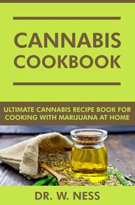 Cannabis Cookbook: Ultimate Cannabis Recipe Book for Cooking with Marijuana at Home