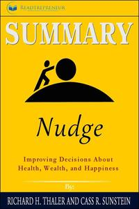 Summary of Nudge: Improving Decisions About Health, Wealth, and Happiness by Mark Egan