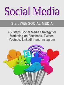 Social Media:Start With Social Media: 46 Steps Social Media Strategy for Marketing on Facebook, Twitter, Youtube, LinkedIn, and Instagram