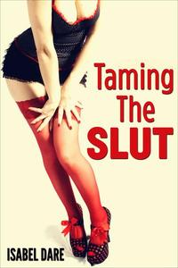 Taming The Slut (Kinky Billionaire Erotica)
