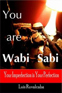You are Wabi Sabi : Your Imperfection is Your Perfection