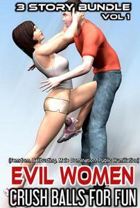 Evil Women Crush Balls for Fun  (Femdom, Ballbusting, Male Domination, Public Humiliation)  3 Story Bundle Pack