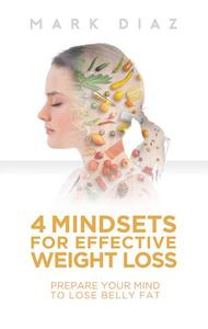 4 Mindsets for Effective Weight Loss: Prepare Your Mind to Lose Belly Fat