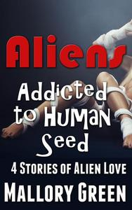 Aliens Addicted to Human Seed: 4 Stories of Alien Love