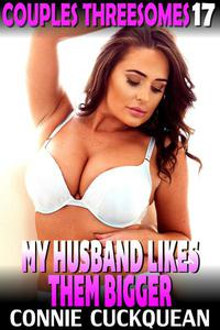 My Husband Likes Them Bigger : Couples Threesomes 17