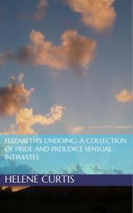 Elizabeth's Undoing: A Collection of Pride and Prejudice Sensual Intimates