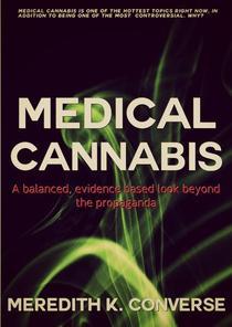 Medical Cannabis: A  Balanced, Evidence Based Look Beyond the Propaganda