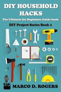 DIY Household Hacks : The Ultimate for Beginners Guide