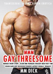 MMM Gay Threesome Menage Short Story - Older MM Younger Straight Man First Time Rough Hard Deep Backdoor Pounded Ladyboy Shemale Romance